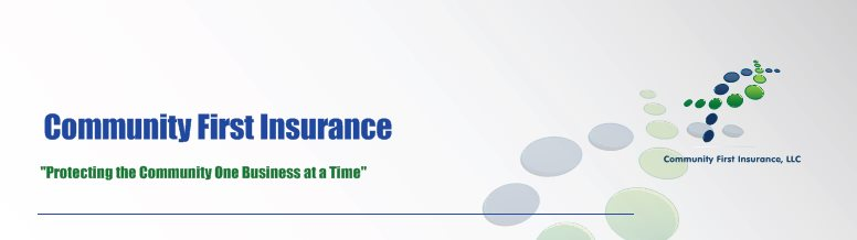 "Community First Insurance - ""Protecting the Community One Business at a Time"""